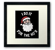 I Do It For The Ho's Framed Print