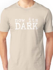 now its dark darkness horror movie quotes scary blue velvet t shirts Unisex T-Shirt