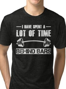 I Have Spent A Lot Of Time Behind Bars Tri-blend T-Shirt
