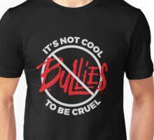 It's not cool to be cruel - anti bullying - no bullies Unisex T-Shirt