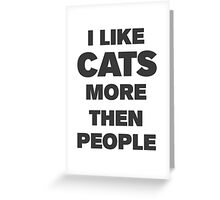 I like cats more then people Greeting Card