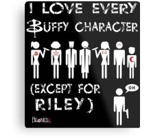 I love every Buffy character except for Riley Metal Print
