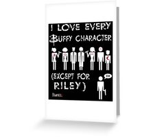 I love every Buffy character except for Riley Greeting Card
