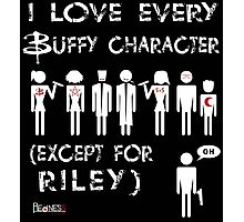 I love every Buffy character except for Riley Photographic Print
