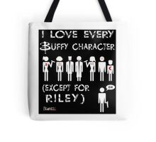 I love every Buffy character except for Riley Tote Bag