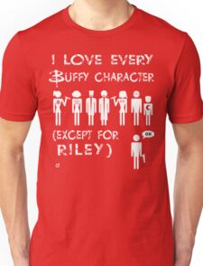 I love every Buffy character except for Riley Unisex T-Shirt
