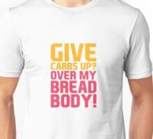 Give Carbs Up? Unisex T-Shirt