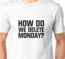 How Do We Delete Monday? Unisex T-Shirt