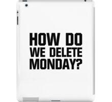 How Do We Delete Monday? iPad Case/Skin