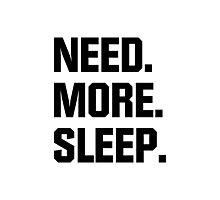 Need. More. Sleep. Photographic Print