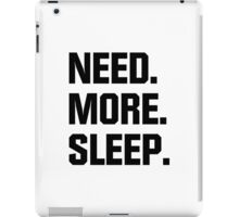 Need. More. Sleep. iPad Case/Skin