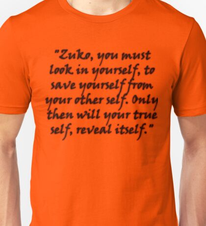 """Zuko you must look in yourself, to save yourself from your other self. Only then will your true self, reveal itself."" Unisex T-Shirt"