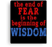 The End of Fear is the Beginning of Wisdom Canvas Print