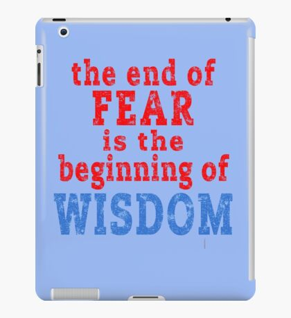 The End of Fear is the Beginning of Wisdom iPad Case/Skin
