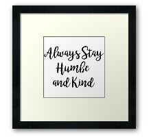 Always stay humble and kind | Quote Framed Print