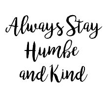 Always stay humble and kind | Quote Photographic Print