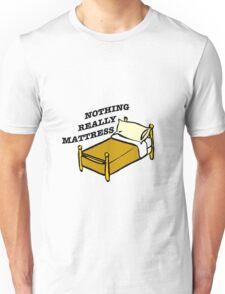Nothing Really Mattress Unisex T-Shirt
