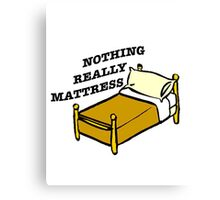 Nothing Really Mattress Canvas Print