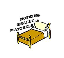 Nothing Really Mattress Photographic Print