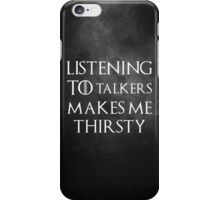 Listening to talkers makes me thirsty iPhone Case/Skin