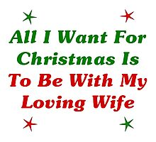 All I Want For Christmas Is To Be With My Loving Wife Photographic Print