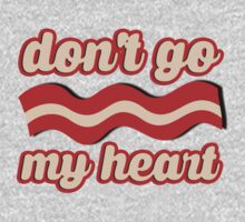 Don't go bacon my heart by datthomas