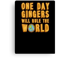 One day gingers will rule the world Canvas Print