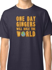 One day gingers will rule the world Classic T-Shirt