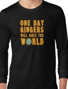 One day gingers will rule the world Long Sleeve T-Shirt