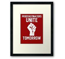 Procrastinators unite tomorrow Framed Print