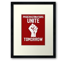 Procrastinators unite tomorrow Framed Print