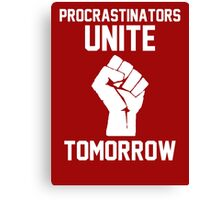 Procrastinators unite tomorrow Canvas Print