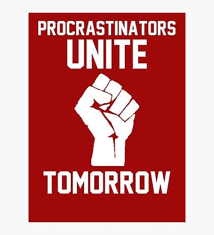 Procrastinators unite tomorrow Photographic Print