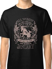 ONLY THE BEST ARE BORN IN JANUARY T-SHIRT WOMEN Classic T-Shirt