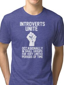 Introverts unite occasionally in small groups for very limited periods of time Tri-blend T-Shirt