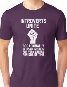 Introverts unite occasionally in small groups for very limited periods of time Unisex T-Shirt