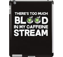There's too much blood in my caffeine stream iPad Case/Skin