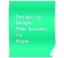 Swiggity Swope The Answer Is Nope Poster