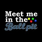 Meet me in the Ball Pit by brostephhhx