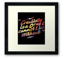 Creativity Is A Drug I Can Not Live Without Framed Print