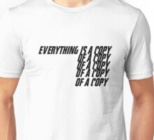 Everything is a copy Unisex T-Shirt
