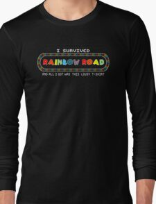 I survived Rainbow road and all I got was this shirt Long Sleeve T-Shirt