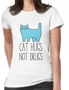 Cat Hugs, Not Drugs Womens Fitted T-Shirt
