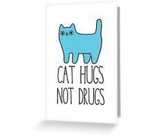 Cat Hugs, Not Drugs Greeting Card