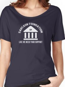 The sarcasm foundation. Like we need your support. Women's Relaxed Fit T-Shirt