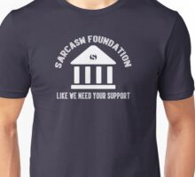 The sarcasm foundation. Like we need your support. Unisex T-Shirt