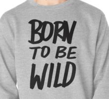 Born to BE Wild Pullover