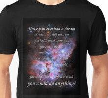 Have You Ever Had A Dream Unisex T-Shirt