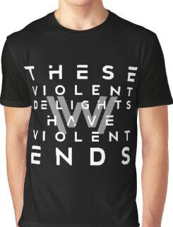 THESE VIOLENT DELIGHTS HAVE VIOLENT ENDS Graphic T-Shirt