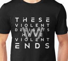 THESE VIOLENT DELIGHTS HAVE VIOLENT ENDS Unisex T-Shirt